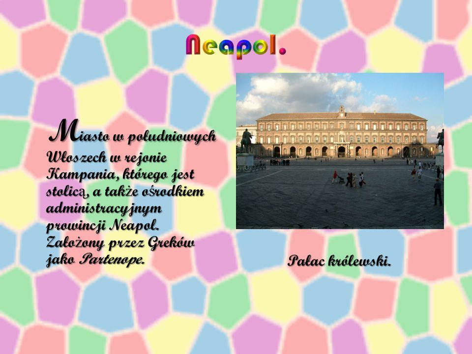 M iasto w południowych Włoszech w rejonie Kampania, którego jest stolic ą, a tak ż e o ś rodkiem administracyjnym prowincji Neapol.