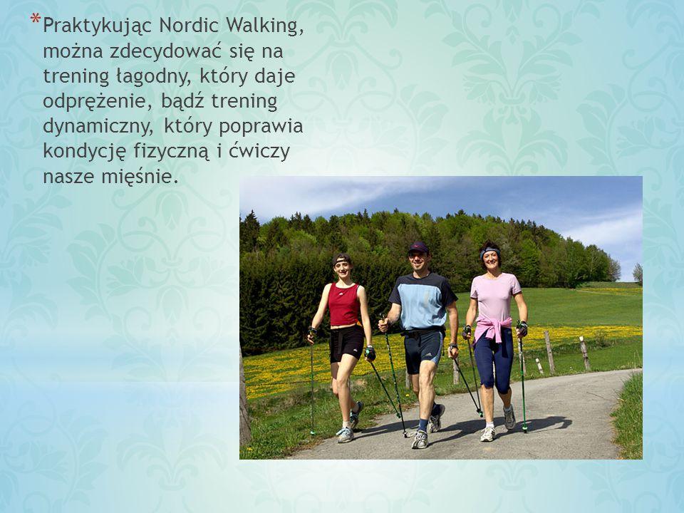 * Praktykując Nordic Walking, można zdecydować się na trening łagodny, który daje odprężenie, bądź trening dynamiczny, który poprawia kondycję fizyczn