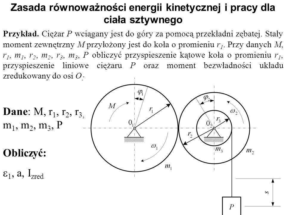 Zasada równoważności energii kinetycznej i pracy dla ciała sztywnego Obliczyć:  1, a, I zred Przykład. Ciężar P wciągany jest do góry za pomocą przek