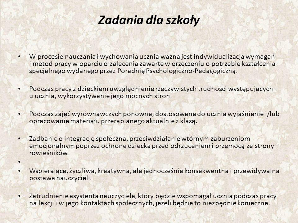 Zadania dla szkoły W procesie nauczania i wychowania ucznia ważna jest indywidualizacja wymagań i metod pracy w oparciu o zalecenia zawarte w orzeczeniu o potrzebie kształcenia specjalnego wydanego przez Poradnię Psychologiczno-Pedagogiczną.