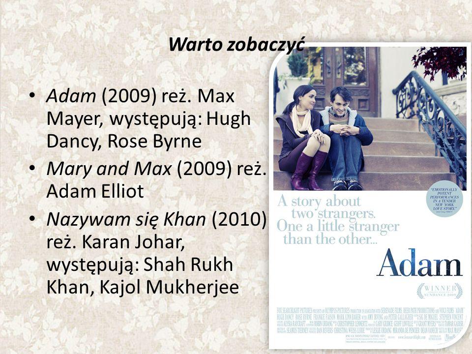 Warto zobaczyć Adam (2009) reż. Max Mayer, występują: Hugh Dancy, Rose Byrne Mary and Max (2009) reż. Adam Elliot Nazywam się Khan (2010) reż. Karan J