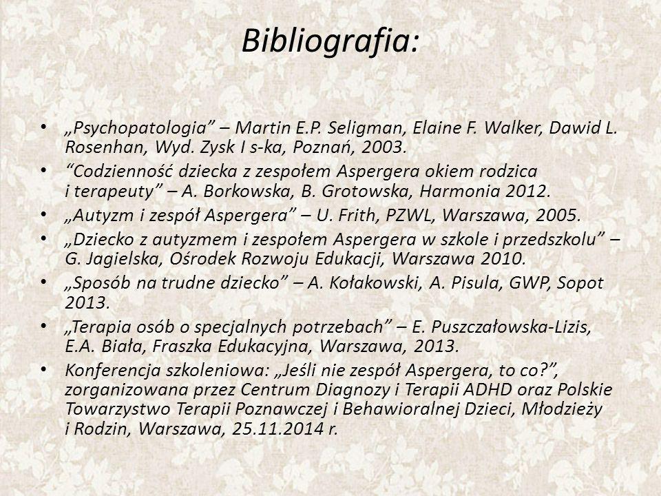 """Bibliografia: """"Psychopatologia"""" – Martin E.P. Seligman, Elaine F. Walker, Dawid L. Rosenhan, Wyd. Zysk I s-ka, Poznań, 2003. """"Codzienność dziecka z ze"""