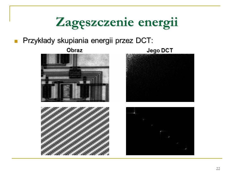 22 Zagęszczenie energii Przykłady skupiania energii przez DCT: Przykłady skupiania energii przez DCT: Obraz Jego DCT