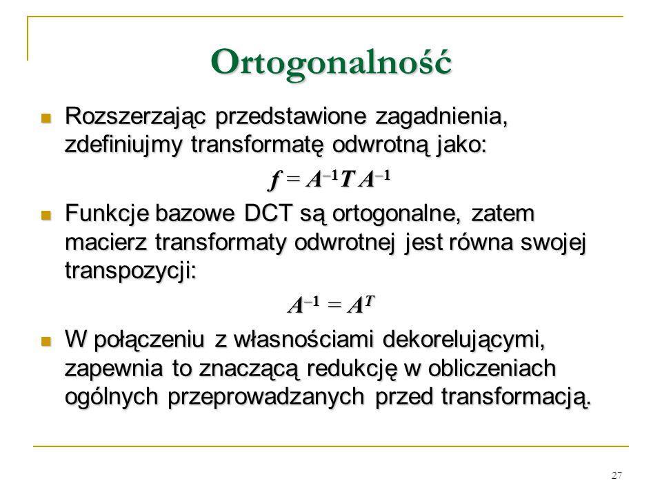 27 Ortogonalność Rozszerzając przedstawione zagadnienia, zdefiniujmy transformatę odwrotną jako: Rozszerzając przedstawione zagadnienia, zdefiniujmy t