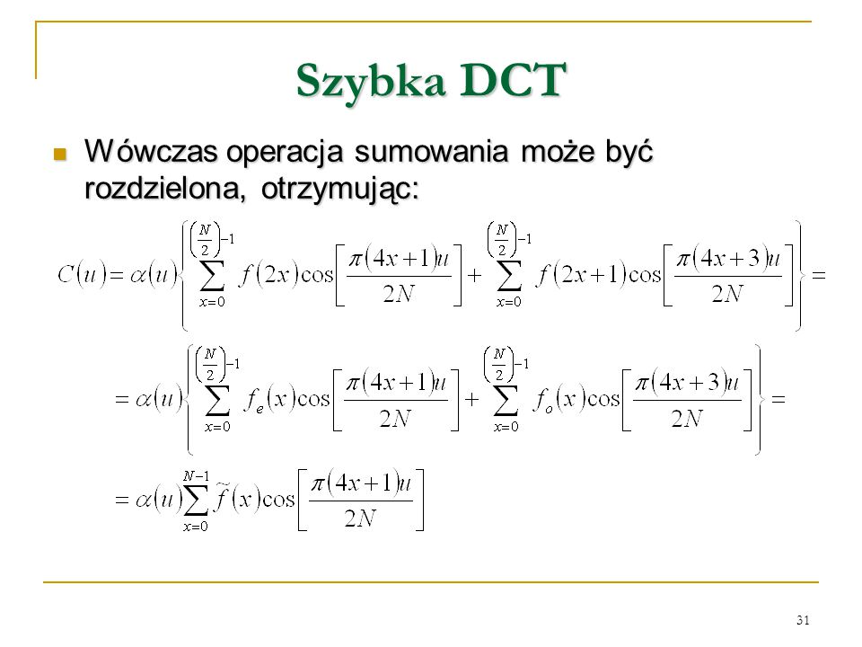 31 Szybka DCT Wówczas operacja sumowania może być rozdzielona, otrzymując: Wówczas operacja sumowania może być rozdzielona, otrzymując: