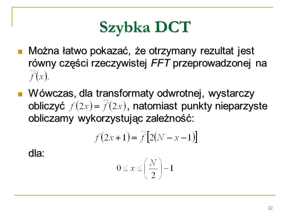 32 Szybka DCT Można łatwo pokazać, że otrzymany rezultat jest równy części rzeczywistej FFT przeprowadzonej na Można łatwo pokazać, że otrzymany rezul