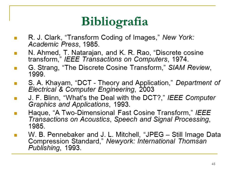 "48 Bibliografia R. J. Clark, ""Transform Coding of Images,"" New York: Academic Press, 1985. R. J. Clark, ""Transform Coding of Images,"" New York: Academ"