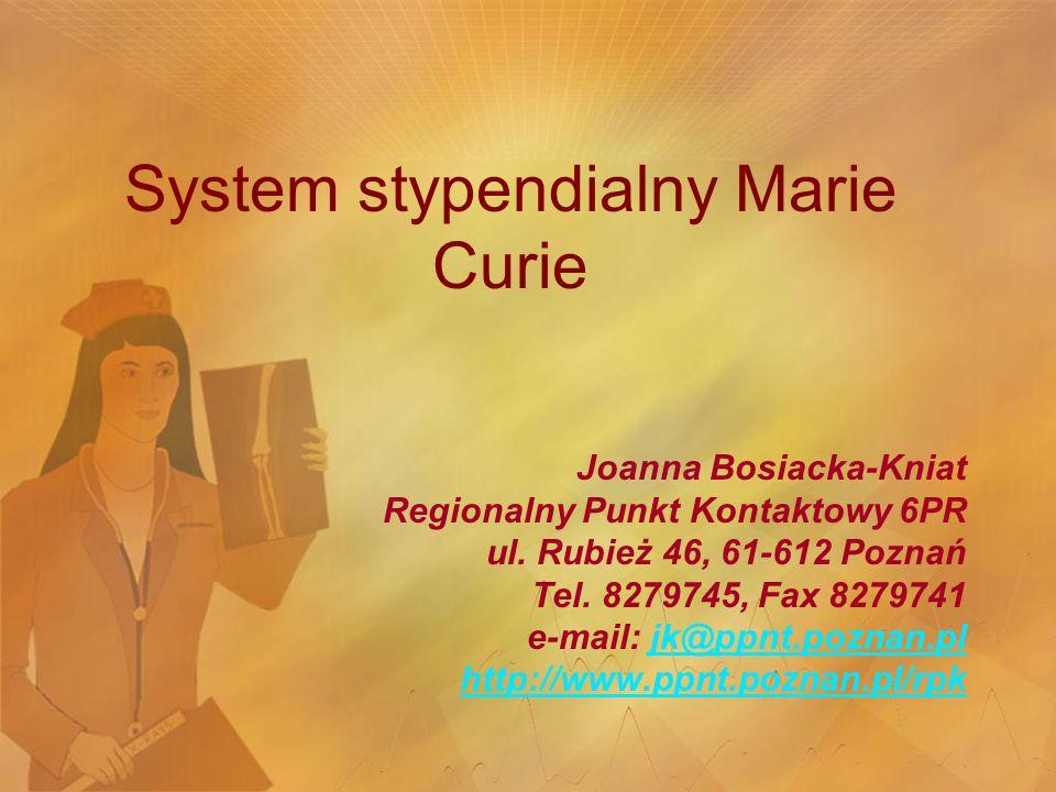 System stypendialny Marie Curie Joanna Bosiacka-Kniat Regionalny Punkt Kontaktowy 6PR ul.