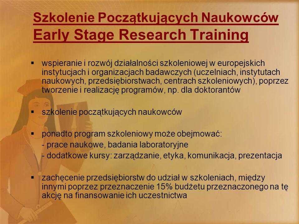 Szkolenie Początkujących Naukowców Early Stage Research Training  wspieranie i rozwój działalności szkoleniowej w europejskich instytucjach i organizacjach badawczych (uczelniach, instytutach naukowych, przedsiębiorstwach, centrach szkoleniowych), poprzez tworzenie i realizację programów, np.