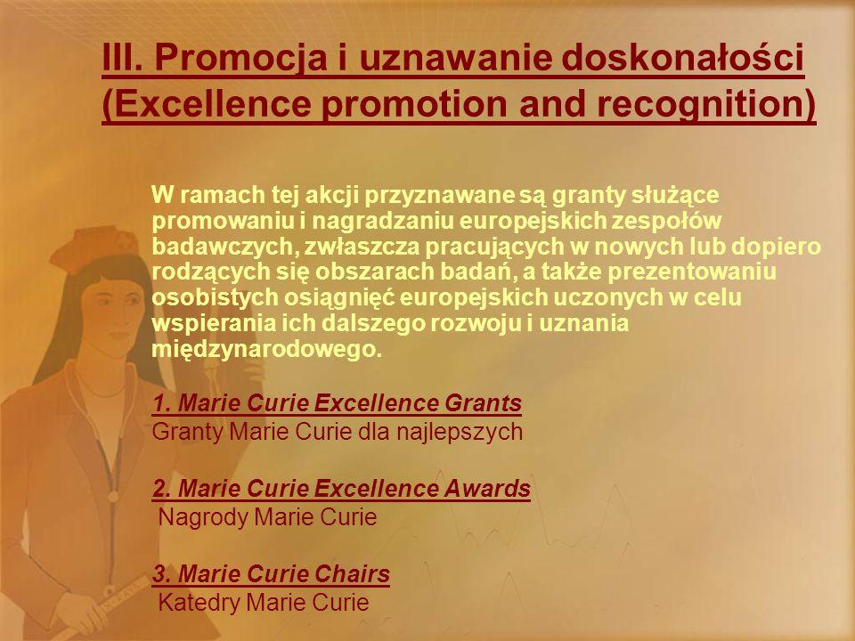 III. Promocja i uznawanie doskonałości (Excellence promotion and recognition) W ramach tej akcji przyznawane są granty służące promowaniu i nagradzani