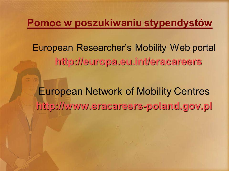 Pomoc w poszukiwaniu stypendystów European Researcher's Mobility Web portal http://europa.eu.int/eracareers European Network of Mobility Centreshttp://www.eracareers-poland.gov.pl