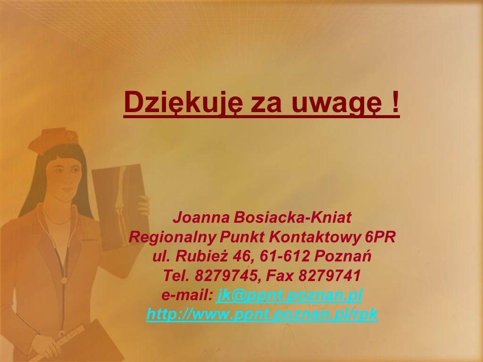 Dziękuję za uwagę .Joanna Bosiacka-Kniat Regionalny Punkt Kontaktowy 6PR ul.