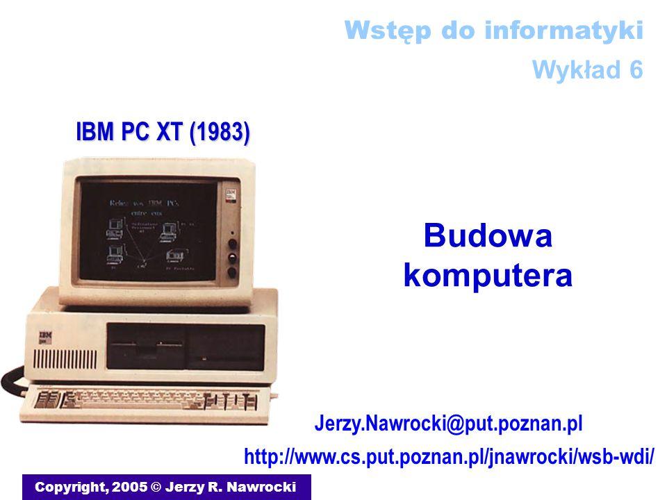 Budowa komputera Copyright, 2005 © Jerzy R. Nawrocki Jerzy.Nawrocki@put.poznan.pl http://www.cs.put.poznan.pl/jnawrocki/wsb-wdi/ Wstęp do informatyki