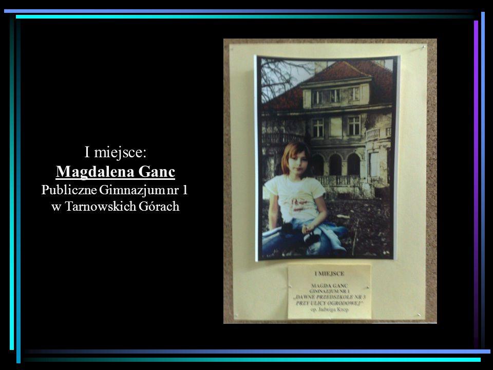 I miejsce: Magdalena Ganc Publiczne Gimnazjum nr 1 w Tarnowskich Górach