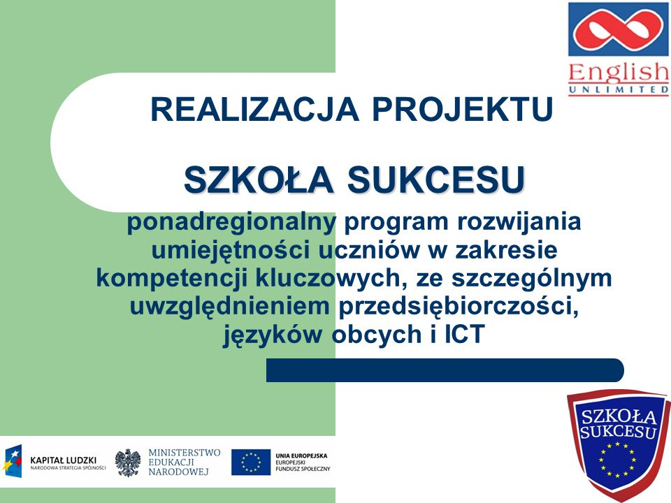 REALIZACJA PROJEKTU SZKOŁA SUKCESU ponadregionalny program rozwijania umiejętności uczniów w zakresie kompetencji kluczowych, ze szczególnym uwzględnieniem przedsiębiorczości, języków obcych i ICT