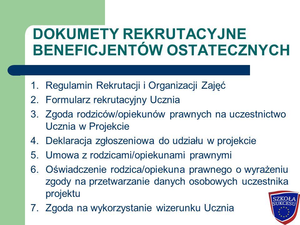 DOKUMETY REKRUTACYJNE BENEFICJENTÓW OSTATECZNYCH 1.Regulamin Rekrutacji i Organizacji Zajęć 2.Formularz rekrutacyjny Ucznia 3.Zgoda rodziców/opiekunów