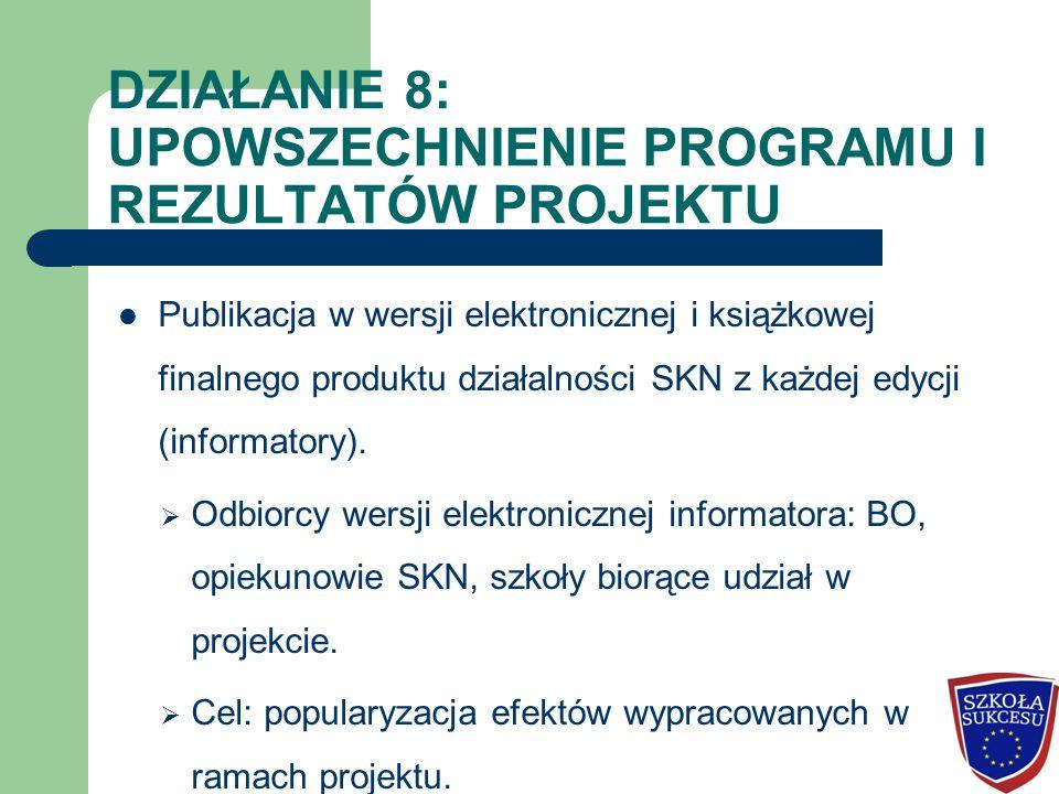 DZIAŁANIE 8: UPOWSZECHNIENIE PROGRAMU I REZULTATÓW PROJEKTU Publikacja w wersji elektronicznej i książkowej finalnego produktu działalności SKN z każdej edycji (informatory).