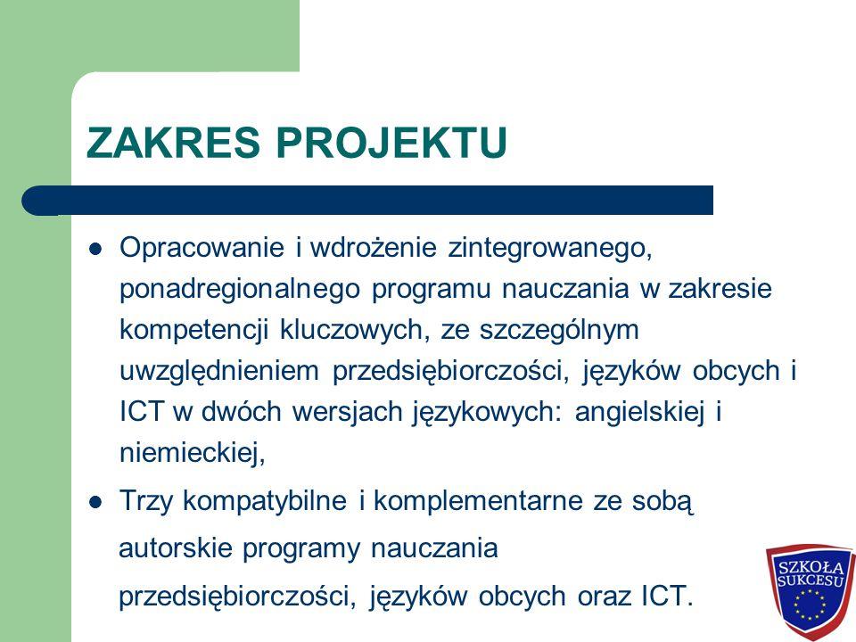 ZAKRES PROJEKTU Opracowanie i wdrożenie zintegrowanego, ponadregionalnego programu nauczania w zakresie kompetencji kluczowych, ze szczególnym uwzględ