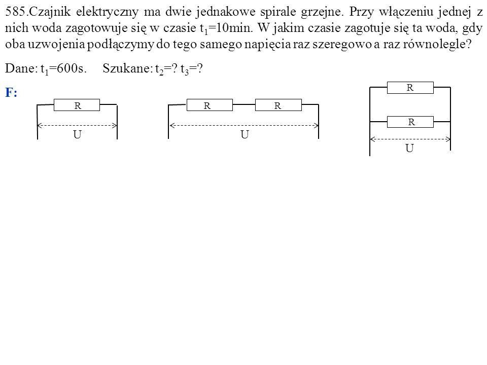 585.Czajnik elektryczny ma dwie jednakowe spirale grzejne. Przy włączeniu jednej z nich woda zagotowuje się w czasie t 1 =10min. W jakim czasie zagotu