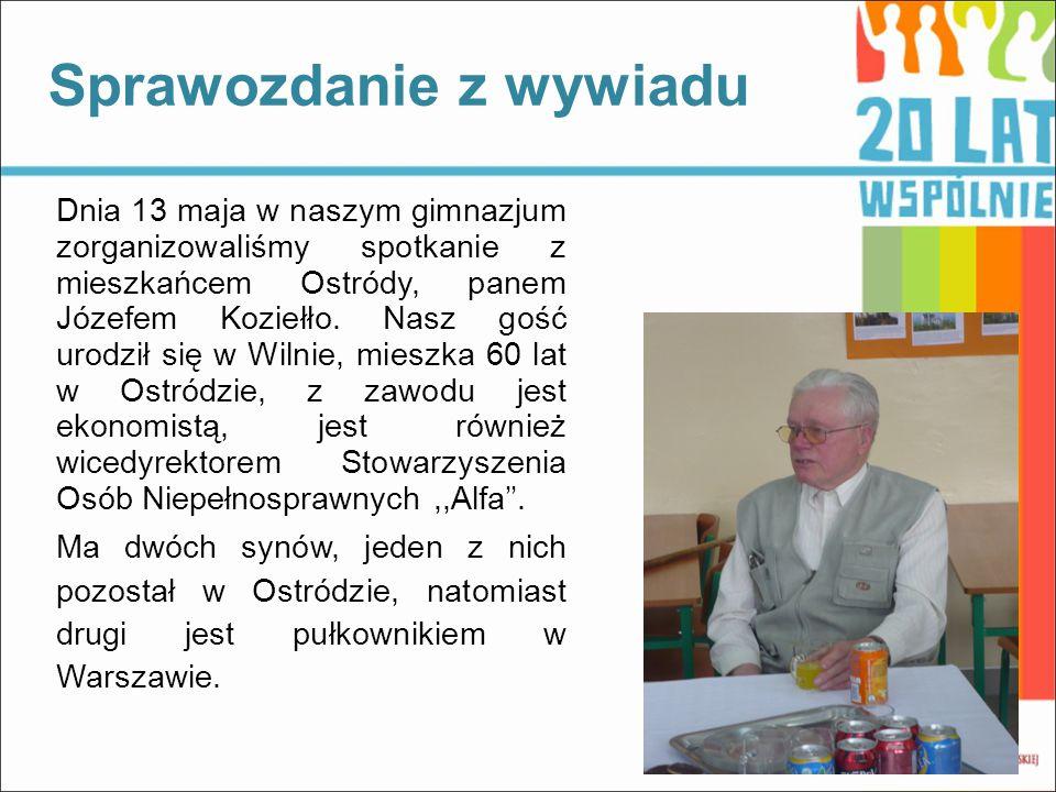Dnia 13 maja w naszym gimnazjum zorganizowaliśmy spotkanie z mieszkańcem Ostródy, panem Józefem Koziełło.
