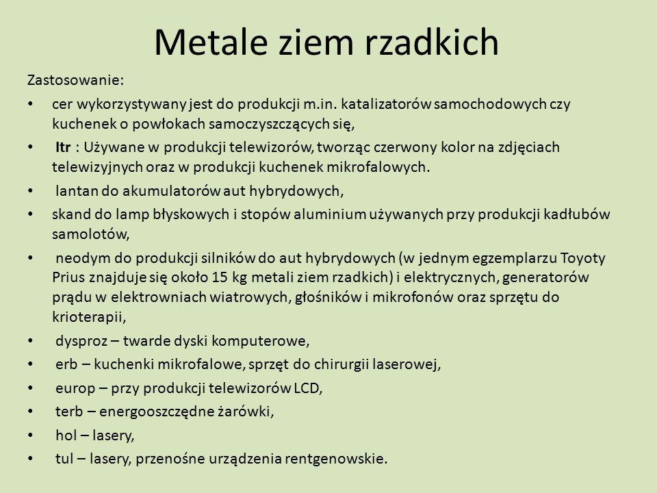 Metale ziem rzadkich Zastosowanie: cer wykorzystywany jest do produkcji m.in. katalizatorów samochodowych czy kuchenek o powłokach samoczyszczących si
