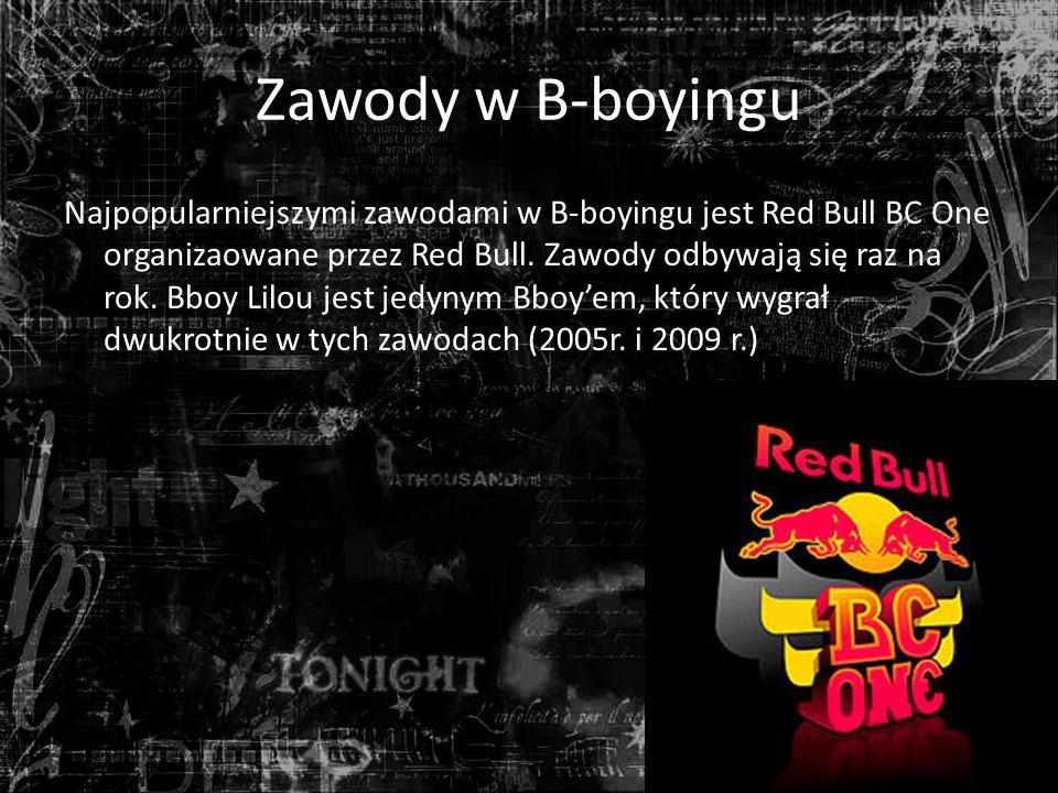 Zawody w B-boyingu Najpopularniejszymi zawodami w B-boyingu jest Red Bull BC One organizaowane przez Red Bull.