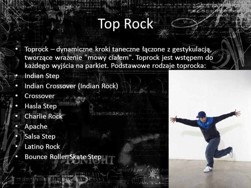 Top Rock Toprock – dynamiczne kroki taneczne łączone z gestykulacją, tworzące wrażenie mowy ciałem .