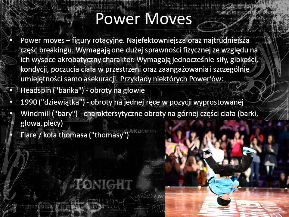 Power Moves Power moves – figury rotacyjne.Najefektowniejsza oraz najtrudniejsza część breakingu.