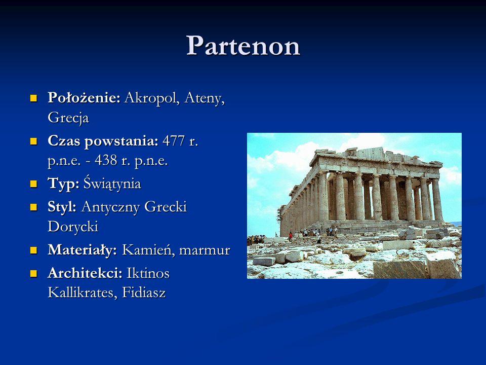 Partenon Położenie: Akropol, Ateny, Grecja Położenie: Akropol, Ateny, Grecja Czas powstania: 477 r.