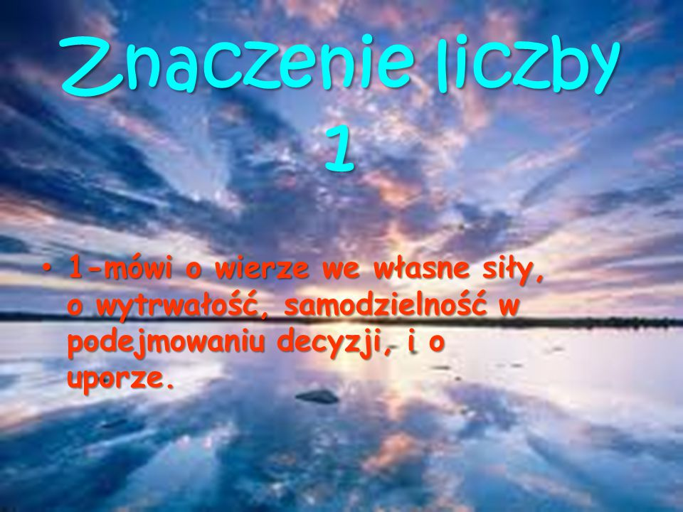Znaczenie liczby 2 2- określa łagodność, sprawiedliwość, bezinteresowność, naukę, wiedze, intuicję, podświadomość, dwoistość, czasami niezdecydowanie.