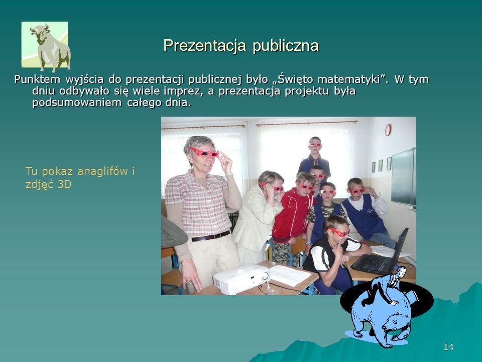 """14 Prezentacja publiczna Punktem wyjścia do prezentacji publicznej było """"Święto matematyki ."""