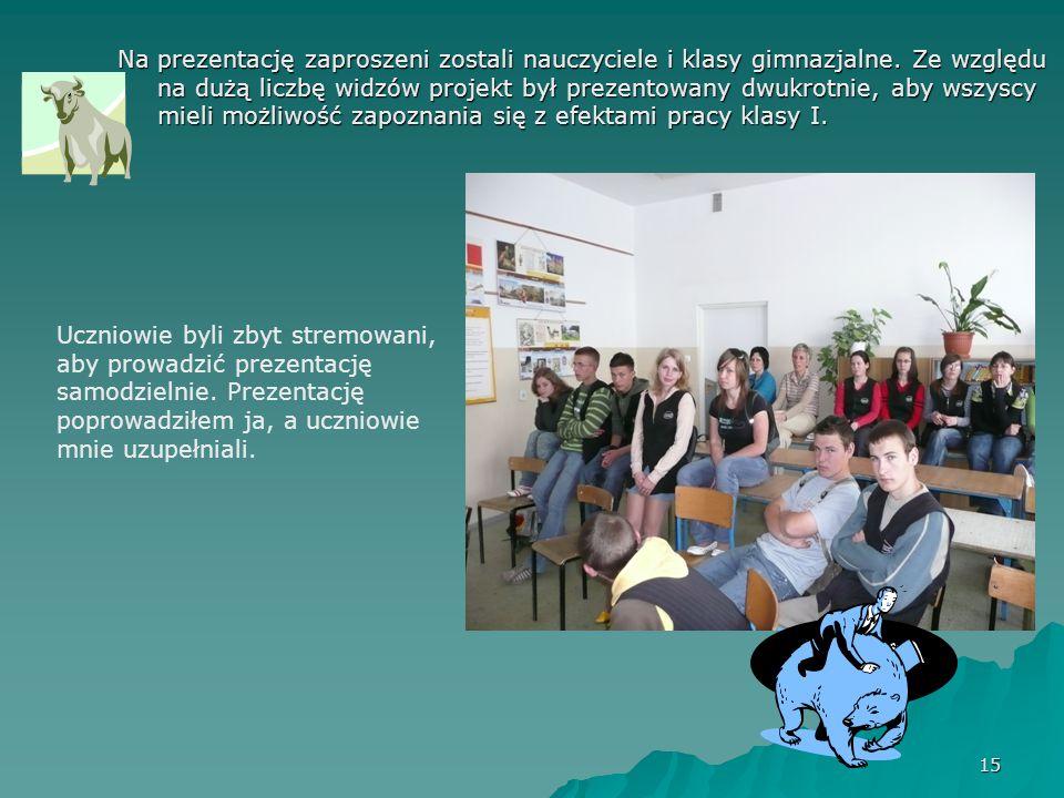 15 Na prezentację zaproszeni zostali nauczyciele i klasy gimnazjalne.