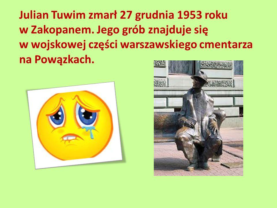 Julian Tuwim zmarł 27 grudnia 1953 roku w Zakopanem. Jego grób znajduje się w wojskowej części warszawskiego cmentarza na Powązkach.