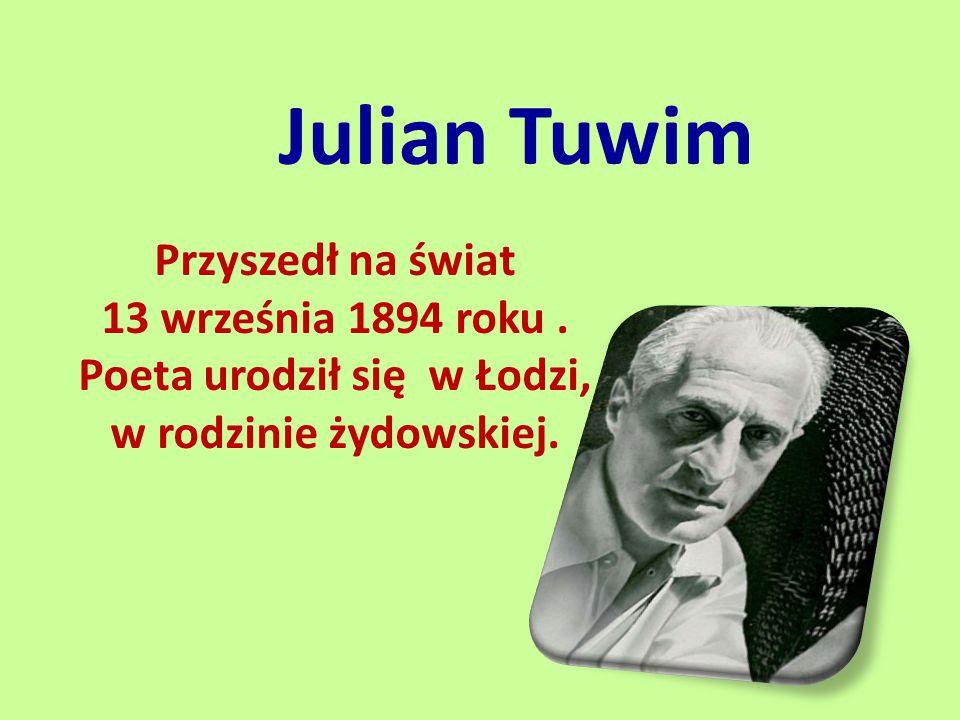 Julian Tuwim Przyszedł na świat 13 września 1894 roku. Poeta urodził się w Łodzi, w rodzinie żydowskiej.