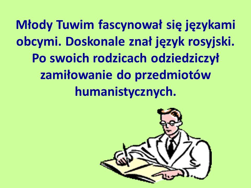 Młody Tuwim fascynował się językami obcymi. Doskonale znał język rosyjski. Po swoich rodzicach odziedziczył zamiłowanie do przedmiotów humanistycznych