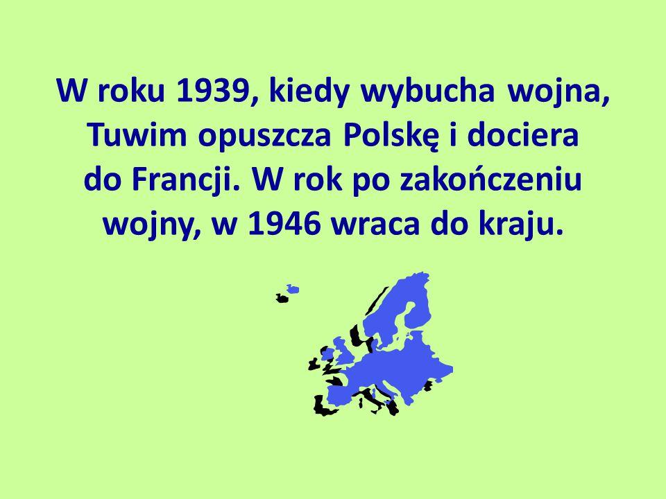 W roku 1939, kiedy wybucha wojna, Tuwim opuszcza Polskę i dociera do Francji. W rok po zakończeniu wojny, w 1946 wraca do kraju.