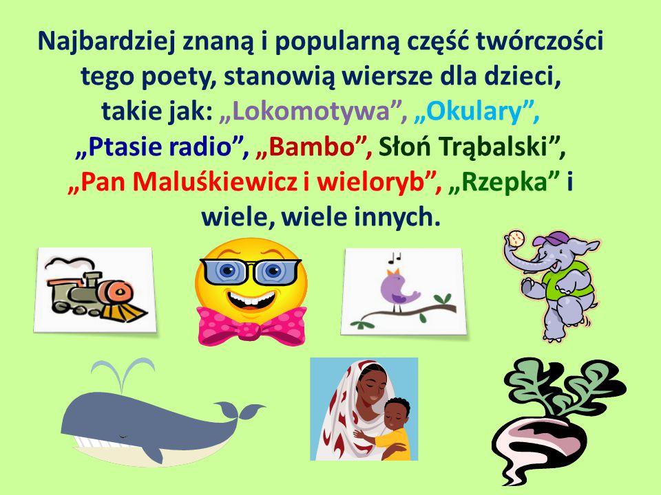 """Najbardziej znaną i popularną część twórczości tego poety, stanowią wiersze dla dzieci, takie jak: """"Lokomotywa"""", """"Okulary"""", """"Ptasie radio"""", """"Bambo"""", S"""