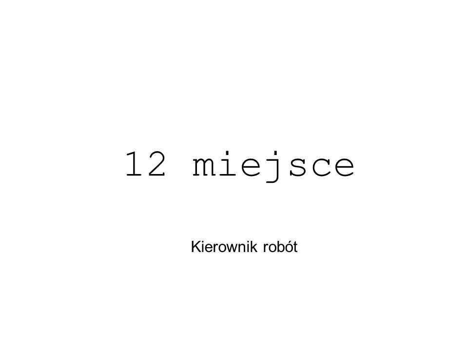 12 miejsce Kierownik robót