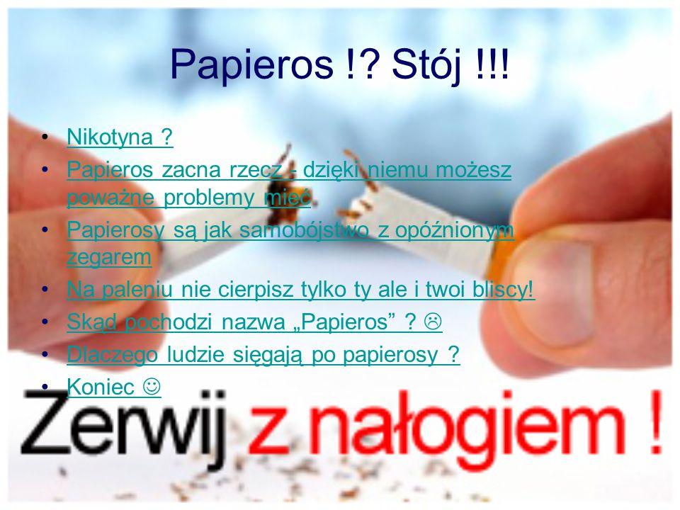Papieros !? Stój !!! Nikotyna ? Papieros zacna rzecz - dzięki niemu możesz poważne problemy miećPapieros zacna rzecz - dzięki niemu możesz poważne pro