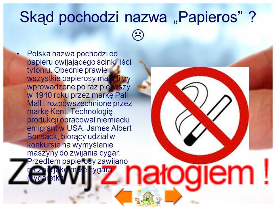 """Skąd pochodzi nazwa """"Papieros"""" ?  Polska nazwa pochodzi od papieru owijającego ścinki liści tytoniu. Obecnie prawie wszystkie papierosy mają filtry,"""