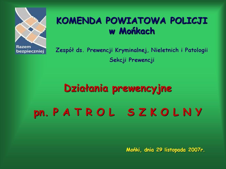 KOMENDA POWIATOWA POLICJI w Mońkach KOMENDA POWIATOWA POLICJI w Mońkach Zespół ds. Prewencji Kryminalnej, Nieletnich i Patologii Sekcji Prewencji Dzia