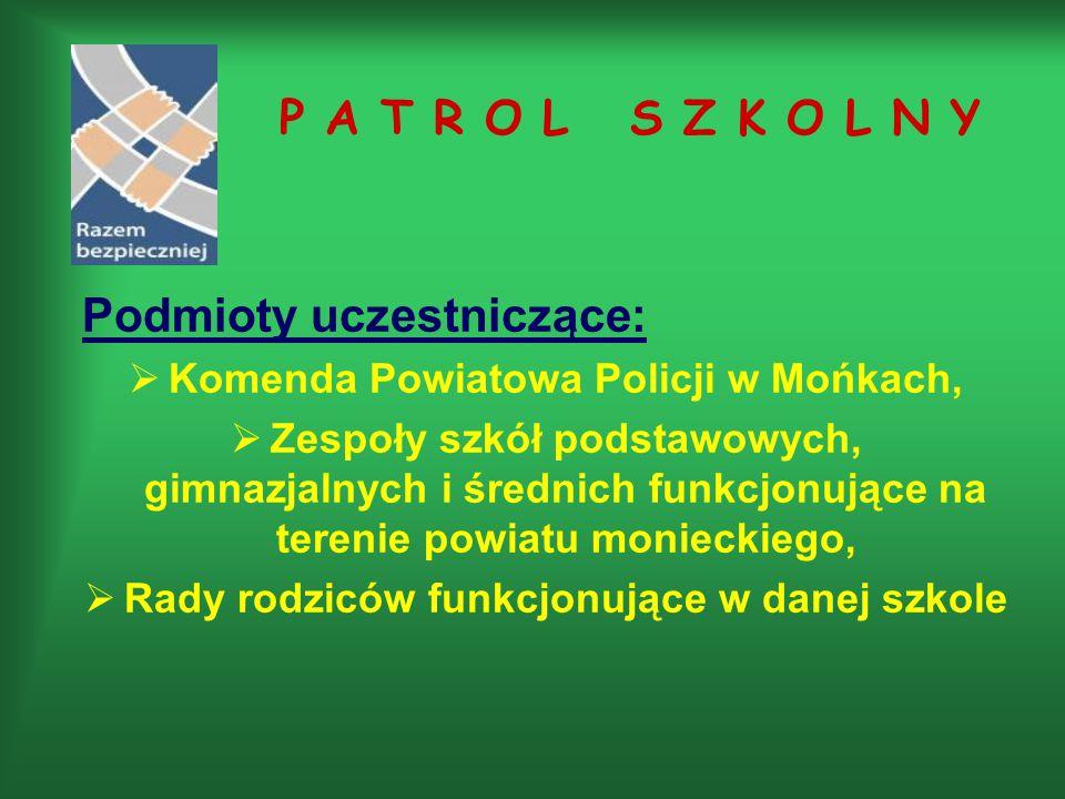 Podmioty uczestniczące:  Komenda Powiatowa Policji w Mońkach,  Zespoły szkół podstawowych, gimnazjalnych i średnich funkcjonujące na terenie powiatu monieckiego,  Rady rodziców funkcjonujące w danej szkole