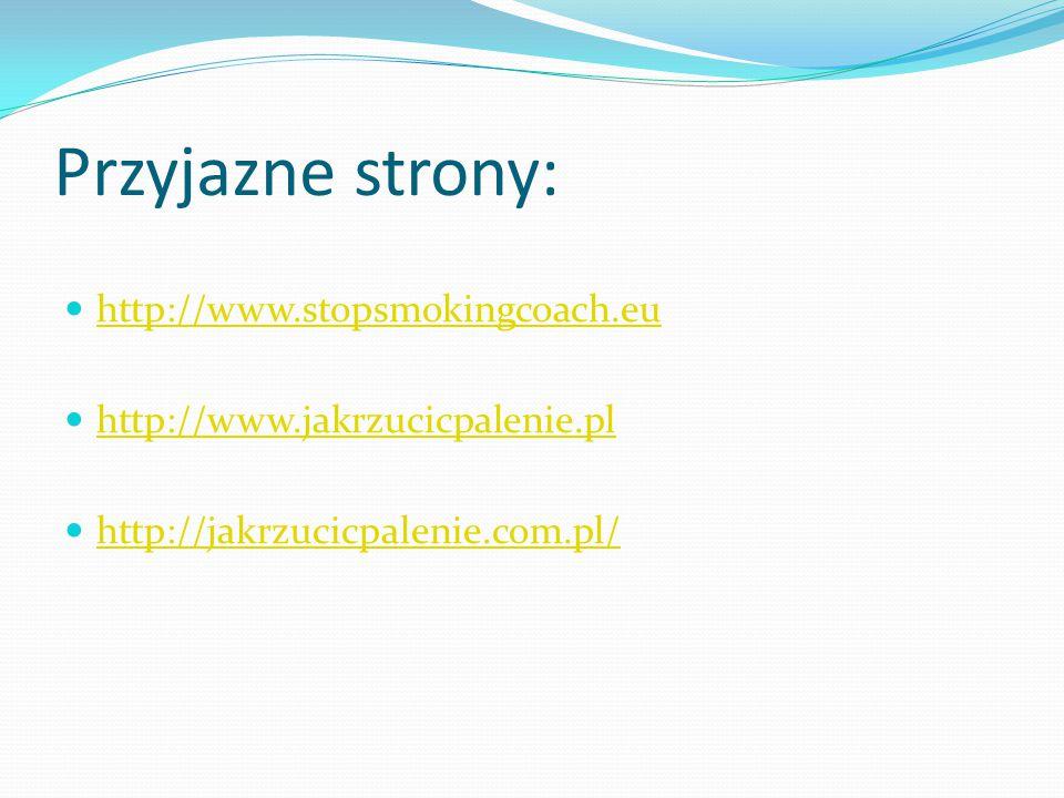 Przyjazne strony: http://www.stopsmokingcoach.eu http://www.jakrzucicpalenie.pl http://jakrzucicpalenie.com.pl/