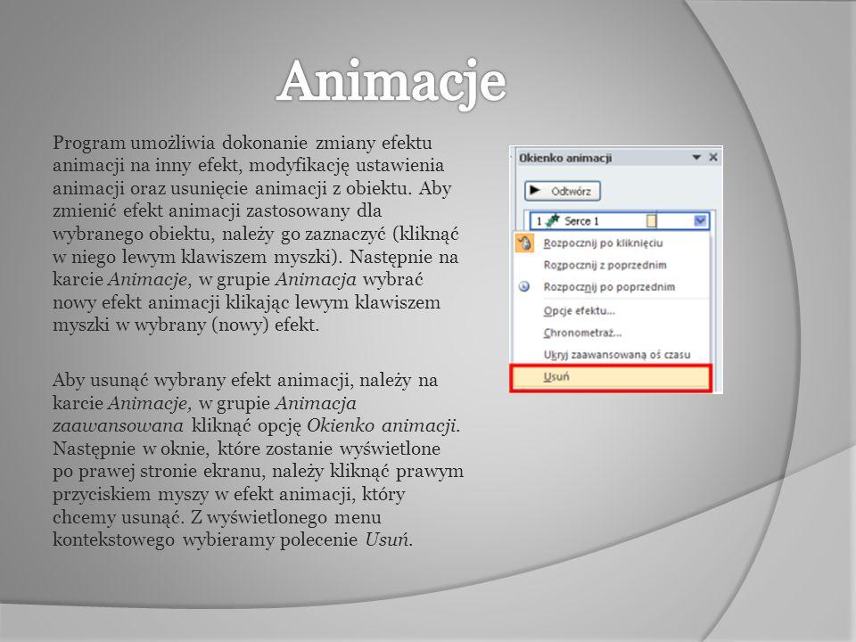 Program umożliwia dokonanie zmiany efektu animacji na inny efekt, modyfikację ustawienia animacji oraz usunięcie animacji z obiektu. Aby zmienić efekt