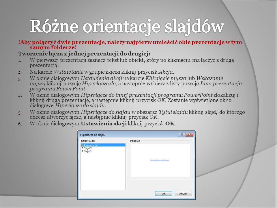 !Aby połączyć dwie prezentacje, należy najpierw umieścić obie prezentacje w tym samym folderze! Tworzenie łącza z jednej prezentacji do drugiej: 1. W