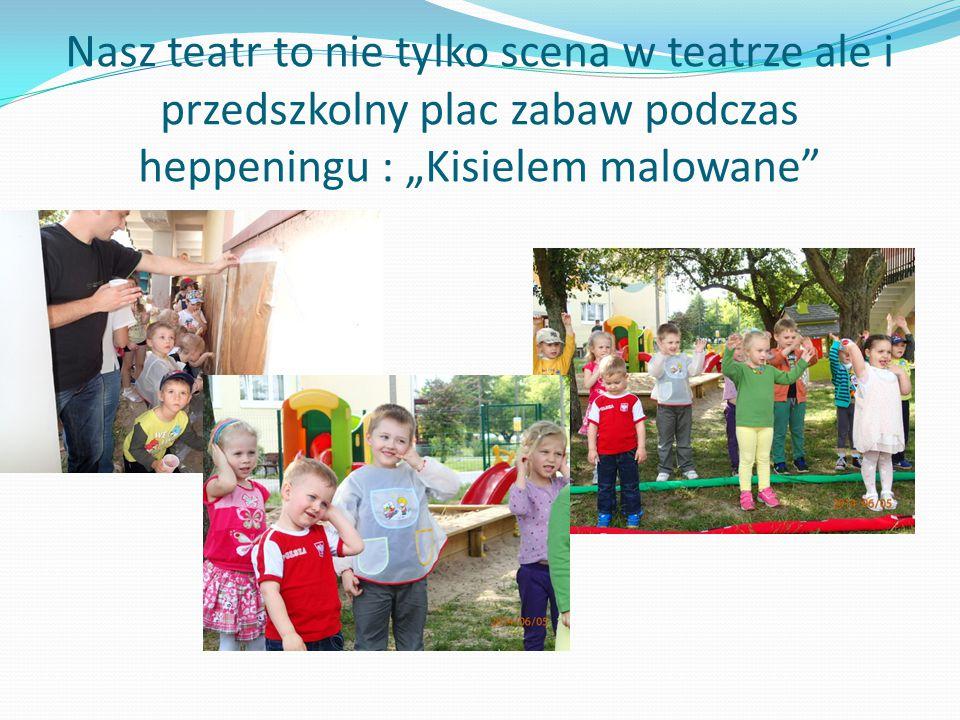 """Nasz teatr to nie tylko scena w teatrze ale i przedszkolny plac zabaw podczas heppeningu : """"Kisielem malowane"""""""