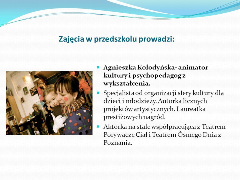 Zajęcia w przedszkolu prowadzi: Agnieszka Kołodyńska- animator kultury i psychopedagog z wykształcenia. Specjalista od organizacji sfery kultury dla d