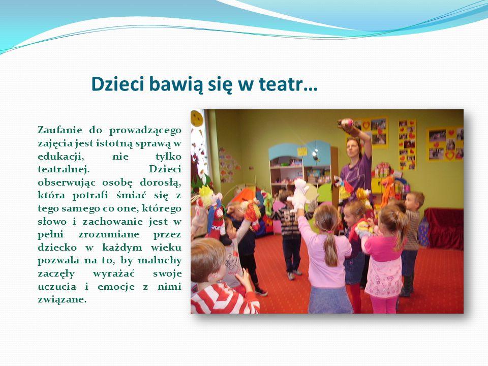 Dzieci bawią się w teatr… Zaufanie do prowadzącego zajęcia jest istotną sprawą w edukacji, nie tylko teatralnej. Dzieci obserwując osobę dorosłą, któr