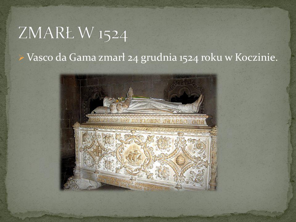  Vasco da Gama zmarł 24 grudnia 1524 roku w Koczinie.