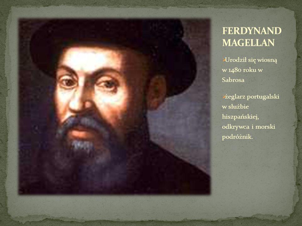  Urodził się wiosną w 1480 roku w Sabrosa  żeglarz portugalski w służbie hiszpańskiej, odkrywca i morski podróżnik.